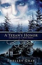 The Heart of a Hero: A Texan's Honor : The Heart of a Hero Book #2 by Shelly Gra