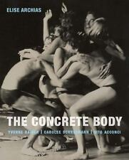The Concrete Body : Yvonne Rainer, Carolee Schneemann, Vito Acconci by Elise...