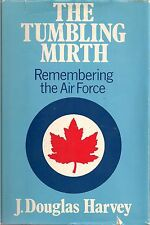 The Tumbling Mirth (Remembering the RCAF) by J. Douglas Harvey