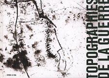 TOPOGRAPHIES DE LA GUERRE - Collectif. Texte de Jean-Yves Jouannais - BP