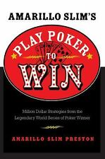 Amarillo Slim's Play Poker to Win: Million Dollar Strategies from the Legendary