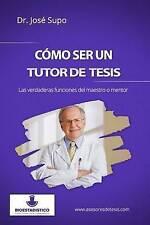 Cómo ser un tutor de tesis: Las verdaderas funciones del maestro o mentor (Spani