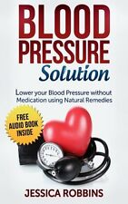 Blood Pressure Solution: How to lower your Blood Pressure without medication ...