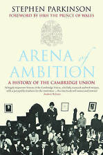 Arena of Ambition: A History of the Cambridge Union, Parkinson, Stephen, New