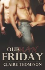 OUR MAN FRIDAY by Claire Thompson EROTIC CONTEMP MENAGE MMF MM  ~ OOP (SAMHAIN)