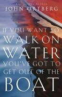 If You Want to Walk on Water, You've Got to Get Out of the Boat by Ortberg, John