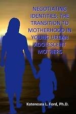 Negotiating Identities: The Transition To Motherhood In Young Urban Adolescent M
