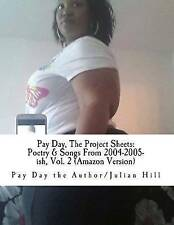 Pay Day Project Sheets Poetry & Songs 2004-2005-Ish V by Author/Julian Hill Pay