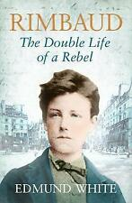 Rimbaud: The Double Life of a Rebel by Edmund White (Paperback, 2009)