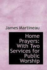 Home Prayers: With Two Services for Public Worship: By James Martineau