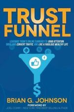 Trust Funnel: Leverage Today's Online Currency to Grab Attention, Drive and Conv