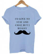 I'D LOVE TO STAY AND CHAT BUT I REALLY MOUSTACHE, Pun, meme, all ages T-Shirt