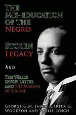 Mis-Education of the Negro , Stolen Legacy and the Willie Lynch Letter : The ...