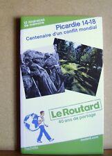Le routard centenaire d'un conflit mondial Picardie 14-18 10 itinéraires /T35