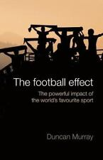 The Football Effect : The Powerful Impact of the World's Most Popular Sport...