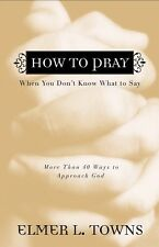 How to Pray When You Dont Know What to Say: More