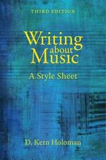 Writing about Music : A Style Sheet by D. Kern Holoman (2014, Paperback)