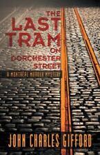 The Last Tram on Dorchester Street : A Montréal Murder Mystery by John...