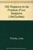 Like New, 100 Reasons to be Positive (Four Seasons Life/Guides S.), Thorley, Jul