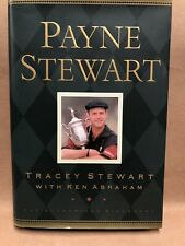 Payne Stewart : The Authorized Biography by Ken Abraham and Tracey Stewart...