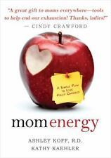 Mom Energy : A Simple Plan to Live Fully Charged by Ashley Koff and Kathy Kaehle