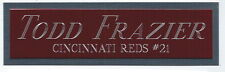 TODD FRAZIER REDS NAMEPLATE FOR AUTOGRAPHED Signed Baseball-BAT-JERSEY-PHOTO-CAP