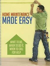 Home Maintenance Made Easy: What to Do, When to Do It, When to Call for Help