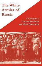 White Armies of Russia: A Chronicle of Counter-revolution and Allied...