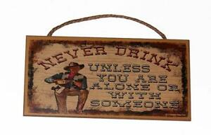 "Never Drink unless you are alone or with someone 5""x10"" Wood Plaque Wall Sign"