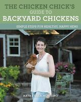 The Chicken Chick's Guide to Backyard Chickens: Simple Steps for Healthy, Happy