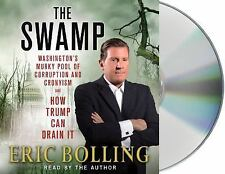 The Swamp : Washington's Murky Pool of Corruption and Cronyism--And How Trump Ca