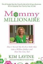 Mommy Millionaire: How I Turned My Kitchen Table Idea into a Million Dollars and