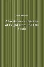 Afro American Stories of Fright from the Old South by Don Wright (2014,...