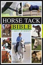 Horse Tack Bible: A Complete Guide to Choosing and Using the Best Equipment