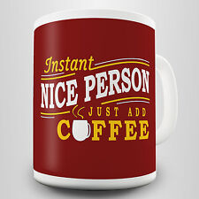 Instant Nice Person Gift Mug - Just add coffee for results