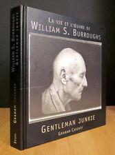 GENTLEMAN JUNKIE. LA VIE ET L'OEUVRE DE WILLIAM S. BURROUGHS. PAR GRAHAM CAVENEY