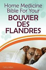 Home Medicine Bible for Your Bouvier des Flandres : The Alternative Health.