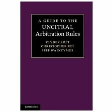 A Guide to the UNCITRAL Arbitration Rules by Jeff Waincymer, Christopher Kee...