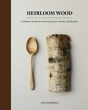 Heirloom Wood : A Modern Guide to Carving Spoons, Bowls, Boards, and Other...