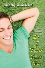 If I Told You So by Timothy Woodward (2012, Paperback)