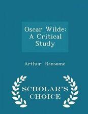 Oscar Wilde: A Critical Study - Scholar's Choice Edition by Ransome, Arthur