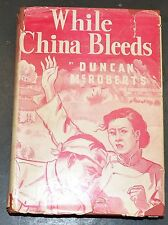 1943 WHILE CHINA BLEEDS Duncan McRoberts Japanese Invasion WWII Account hc/dj