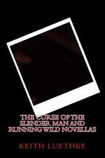 The Curse of the Slender Man and Running Wild Novellas by Keith Luethke...