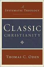 Classic Christianity: A Systematic Theology by Thomas C. Oden (Hardback, 2009)
