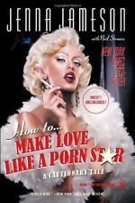How to Make Love Like a Porn Star: A Cautionary Ta