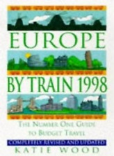 Europe by Train 1998: The Number One Guide to Budget Travel,Katie Wood, George