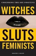 Witches, Sluts, Feminists: Conjuring the Sex Positive (Paperback or Softback)
