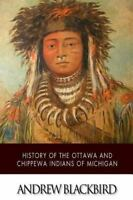 History of the Ottawa and Chippewa Indians of Michigan by Andrew Blackbird...
