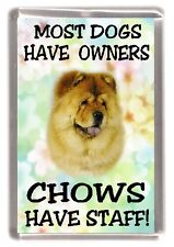 """Chow Chow Dog Fridge Magnet """"Most dogs ...... Chows Have Staff!"""" - Starprint"""