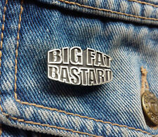 Big Fat Bastard Pewter Pin Badge